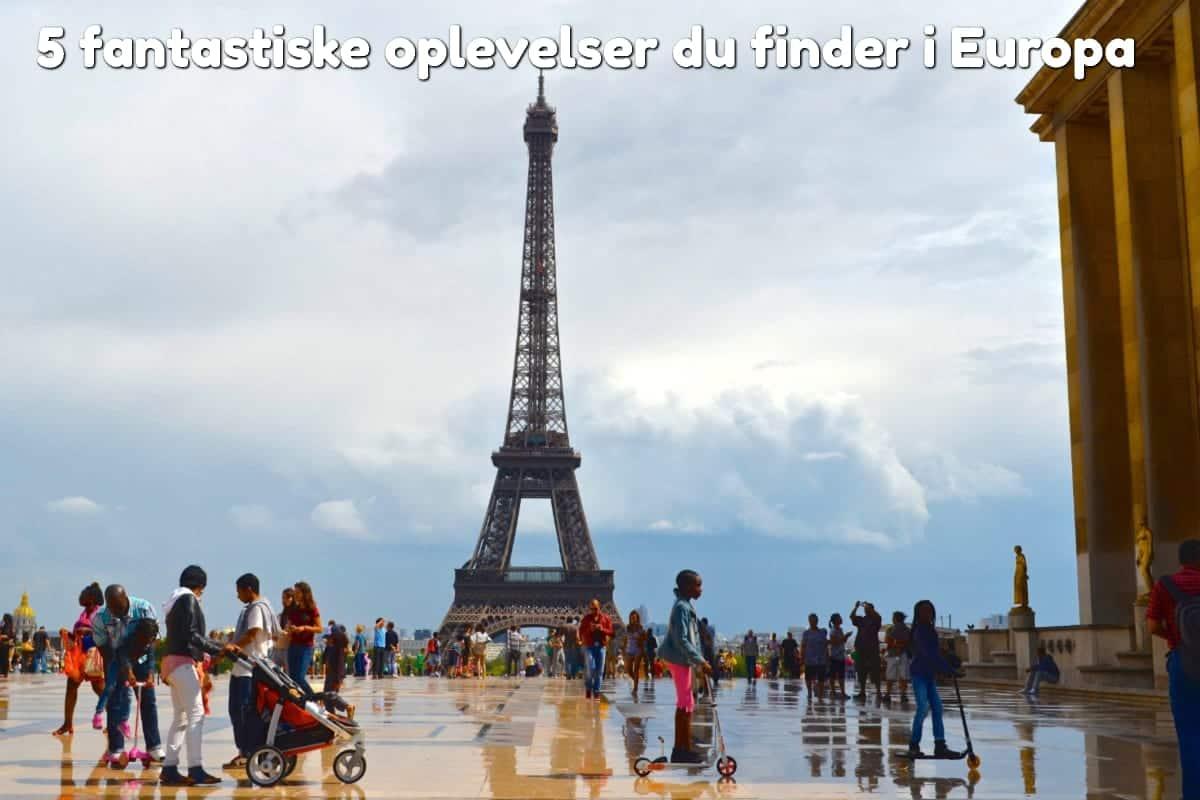 5 fantastiske oplevelser du finder i Europa